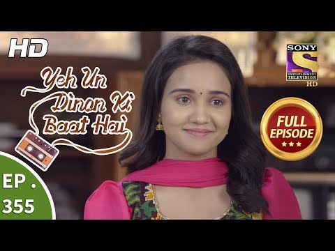 Yeh Un Dinon Ki Baat Hai - Ep 355 - Full Episode - 30th January, 2019