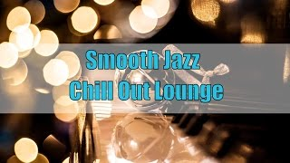 Relaxing Smooth Jazz Music for Relaxation: Chill Out Lounge Instrumental Music 2016