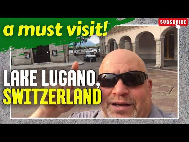 Where's Lugano Switzerland and why am I there?