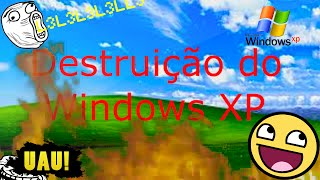 DESTRUIÇÃO DO WINDOWS XP!