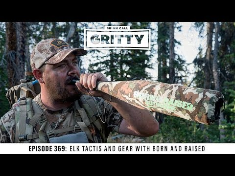 EPISODE 369: ELK TACTICS AND GEAR WITH BORN AND RAISED