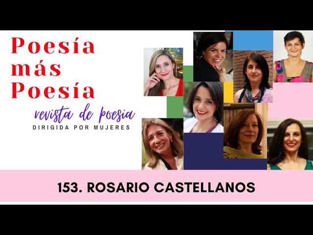 153 POESÍA MÁS POESÍA: ROSARIO CASTELLANOS