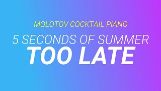 Too Late - 5 Seconds of Summer cover by Molotov Cocktail Piano