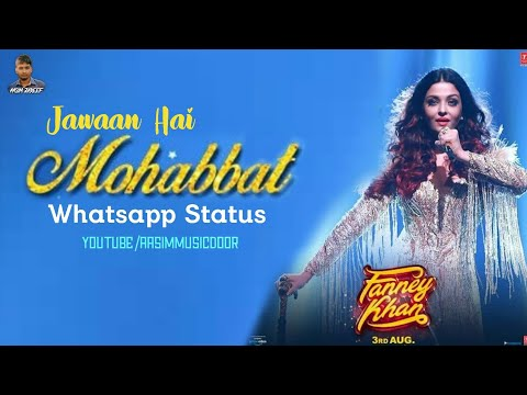 Jawaan Hai Mohabbat Whatsapp Status | FANNEY KHAN | Aishwarya Rai | Sunidhi Chauhan, Tanishk Bagchi