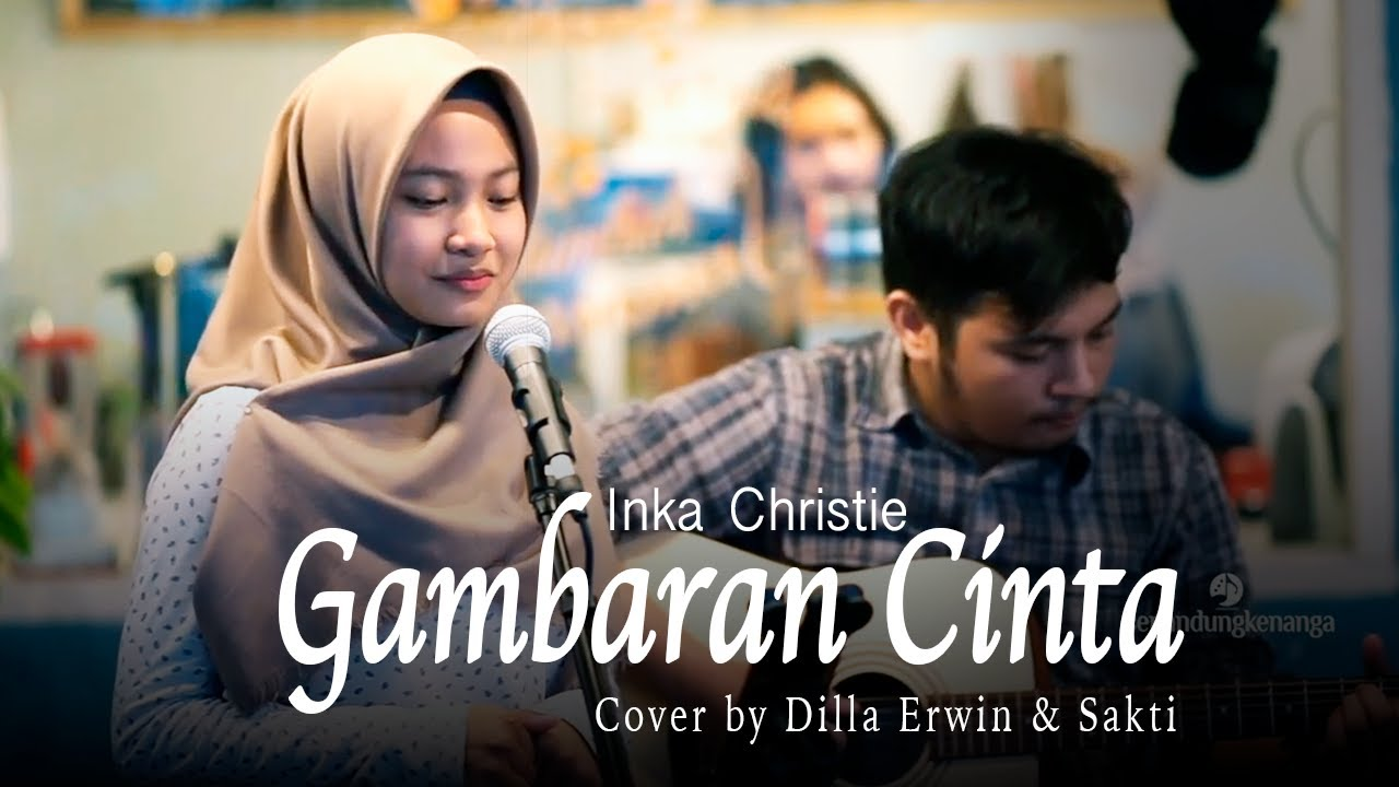 Gambaran Cinta Inka Christie Live Akustik Cover By Dilla Erwin Dan Sakti Lirik Youtube