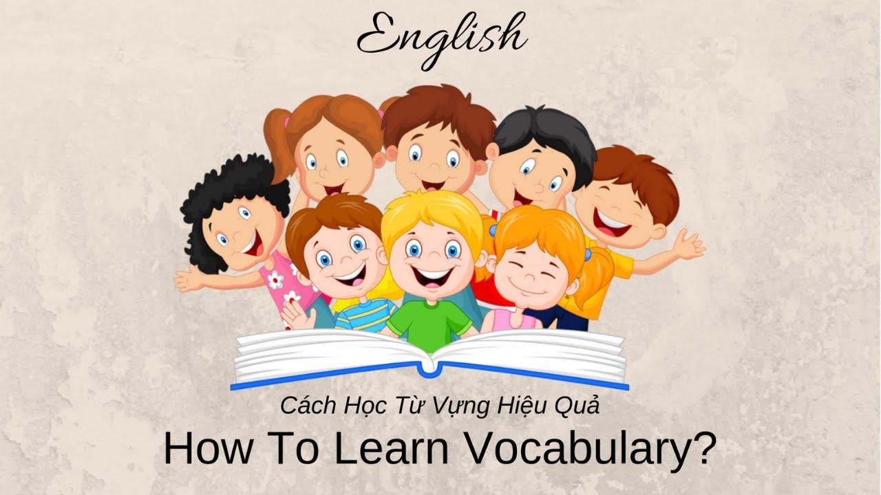 Tiếng Anh – Cách Học Nhớ Từ Vựng Hiệu Quả (How To Remember Vocabulary)