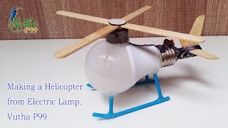 Making a Helicopter from Electric Lamp   Electric Lamp Helicopter - Vutha P99