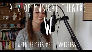 || A-Z of Musical Theatre || When He Sees Me || Waitress ||