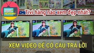 Tivi hãng nào xem đẹp nhất - Nên mua Tivi hãng nào - Cùng Rẻ Tiền Reviews tìm câu trả lời nhé