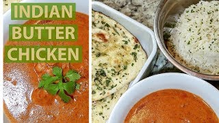HOW TO COOK INDIAN BUTTER CHICKEN w/ GARLIC NAAN AND BASMATI RICE| RESTAURANT STYLE INDIAN CUISINE