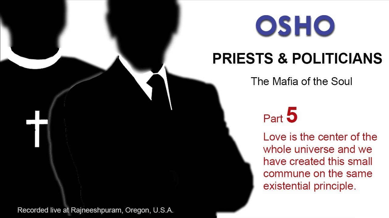 OSHO: PRIESTS & POLITICIANS - The Mafia of the Soul (Part 5 of 6)