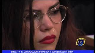 BARLETTA - LA CONSACRAZIONE MONASTICA DI SUOR BENEDETTA MARIA