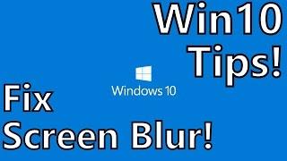 Pro Tips: Fix Screen Blurriness in Windows 10