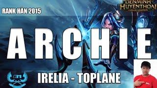 Archie cầm Irelia solo Top rank Hàn [23.2.2015]