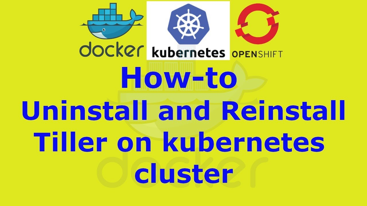 How to Uninstall and Reinstall Tiller on kubernetes cluster