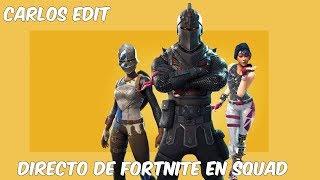 DIRECTO FORTNITE CON LA SQUAD  - SEASON 4 - Carlos Edit
