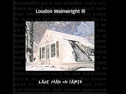 Loudon Wainwright III - last man on earth
