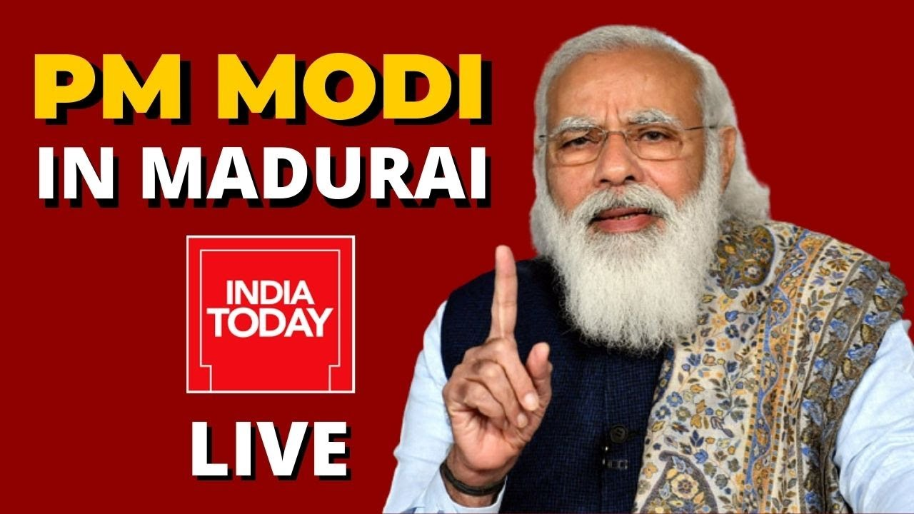 PM Modi Live  PM Narendra Modi Rally Live At Madurai   Tamil Nadu Election News Live   India Today
