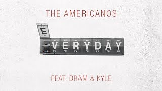 The Americanos - Everyday ft. DRAM & Kyle [Official Audio]