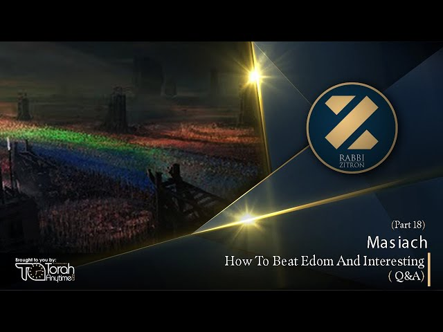 Mashiach Part 18: How To Beat Edom And Interesting Q&A