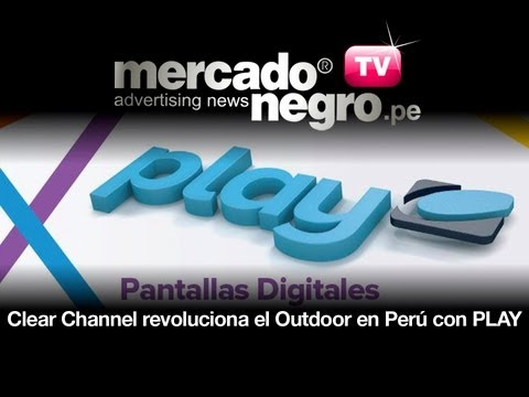 Clear Channel revoluciona el Outdoor en Perú con PLAY