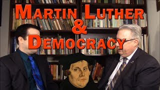 Is Luther responsible for our democratic freedoms?
