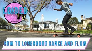 HOW TO LONGBOARD DANCE AND FLOW! | LoadedTV S3E2