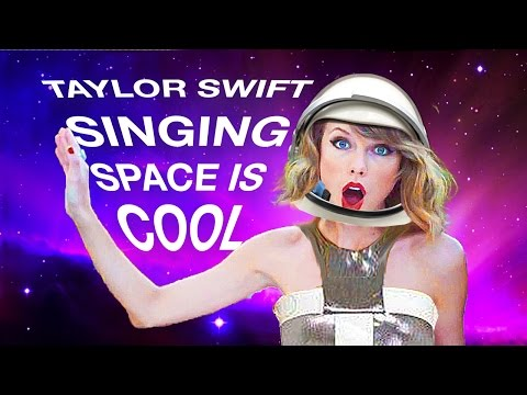 Taylor Swift sings Space is Cool