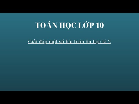 TOÁN 10 - GIẢI ĐÁP MỘT SỐ BÀI TOÁN ÔN TẬP HỌC KÌ 2