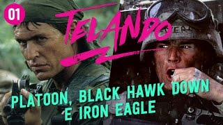 TELANDO #01 - Platoon, Black Hawk Down e Iron Eagle
