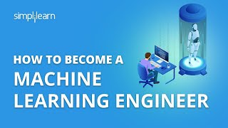 How to Become A Machine Learning Engineer | How To Learn Machine Learning | Simplilearn