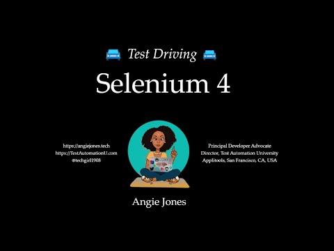 Test Driving Selenium 4 - With Angie Jones [webinar Recording]