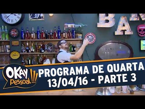 Okay Pessoal!!! (13/04/16) - Quarta - Parte 3