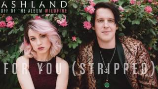Ashland - For You (Stripped)