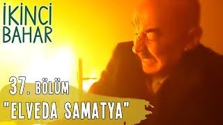 İkinci Bahar 37. Bölüm, Elveda Samatya