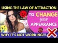 Why LOA is NOT WORKING!? The Law of Attraction Technique To CHANGE Your Appearance: DO'S + DON'TS