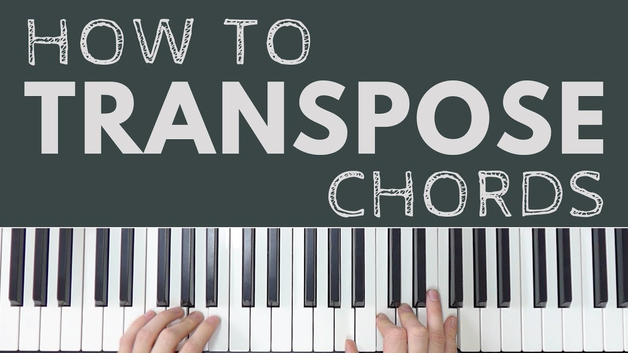 How To Transpose Piano Chords Youtube