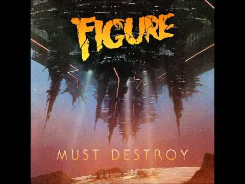 Figure - Must Destroy [Official] - Out Now