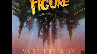 Repeat youtube video Figure - Must Destroy [Official] - Out Now