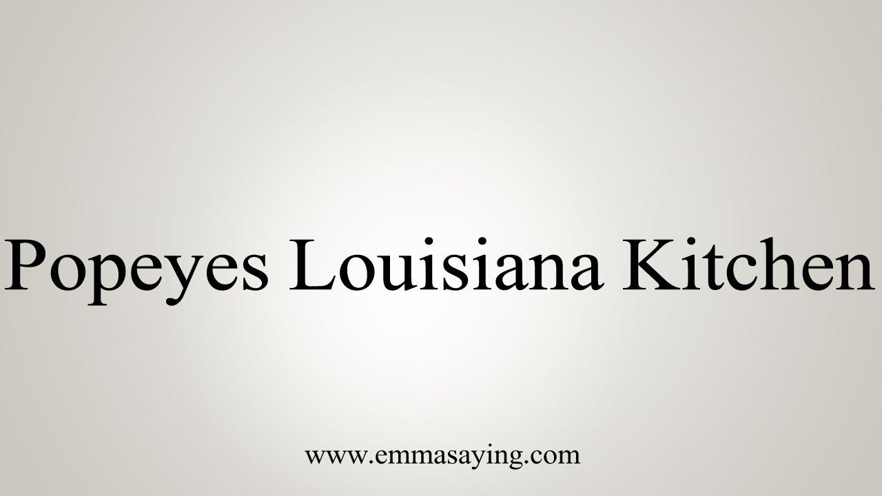 How to Pronounce Popeyes Louisiana Kitchen - YouTube