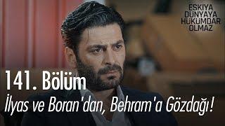 İlyas ve Boran'dan, Behram'a gözdağı! - Eşkıya Dünyaya Hükümdar Olmaz 141. Bölüm