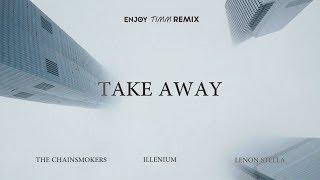The Chainsmokers & ILLENIUM - Take Away (Enjoy Timm Remix) ft. Lennon Stella