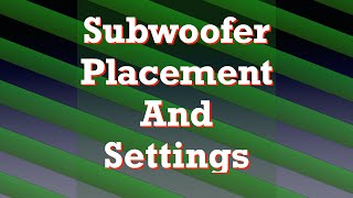 Subwoofer placement and settings
