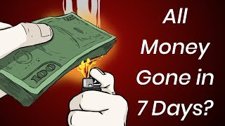 What If All the Money Was Gone in 7 Days?