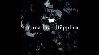 SIN UNA LUZ - REPPLICA (3:33 min sin confinamiento)