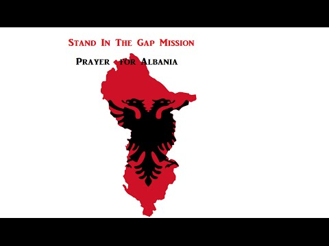 Stand in the Gap Mission(Prayer for Albania)