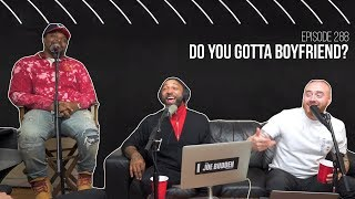 The Joe Budden Podcast Episode 288 | Do You Gotta Boyfriend?