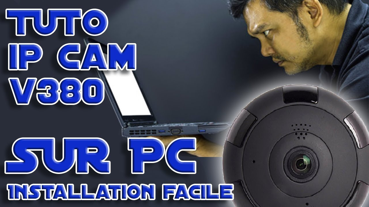 Tuto: Installer Ip Cam 360° sur PC sans V380