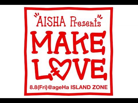 ageHa [14/8/8 Fri.] AISHA Presents MAKE L♡VE [ISLAND AREA]