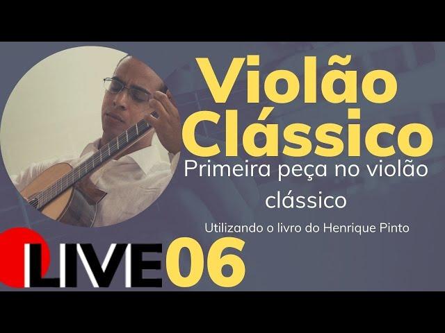 🔴 Primeira Peça no Violão Clássico - Primeiros Passos no Violão erudito - LIVE 6